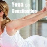 No Constipation: 7 Yoga Poses (Asanas) for Improving Your Digestion