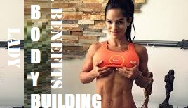 lady bodybuilding benefits ADVANTAGES