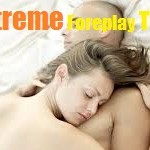 Extreme Foreplay for Men and Women