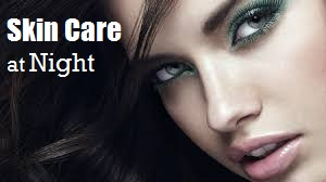 night skin care tips for men women and teenagers