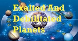planets and their signs in astrology - Exalted And Debilitated Planets