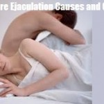 Early Climax Causes & Symptoms: Treatments for Premature Ejaculation
