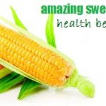 Amazing Health Benefits of Sweet Corn